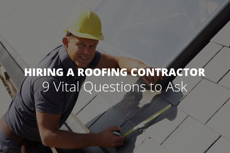 9 Vital Questions to Ask Before Hiring a Roofing Contractor