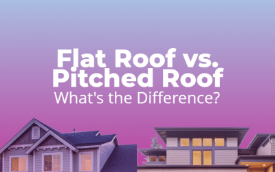 Flat Roof vs. Pitched Roof: What's the Difference?